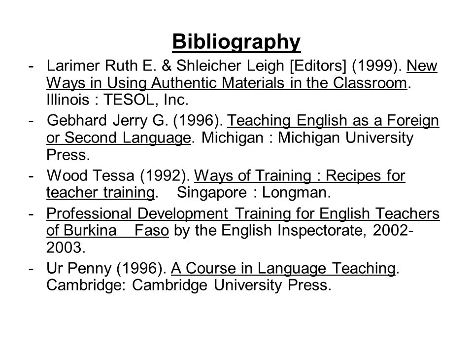 Bibliography - Larimer Ruth E. & Shleicher Leigh [Editors] (1999). New Ways in Using Authentic Materials in the Classroom. Illinois : TESOL, Inc.